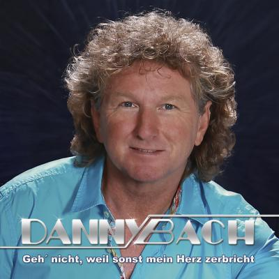 Vorschaubild zur Meldung: Danny Bach - Geh nicht weil sonst mein Herz zerbricht