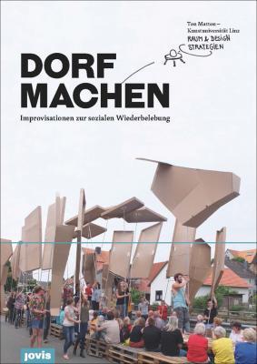 Foto zur Meldung: DORF MACHEN: Improvisationen zur sozialen Wiederbelebung