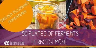 50 Plates of Ferments - Herbstgemüse