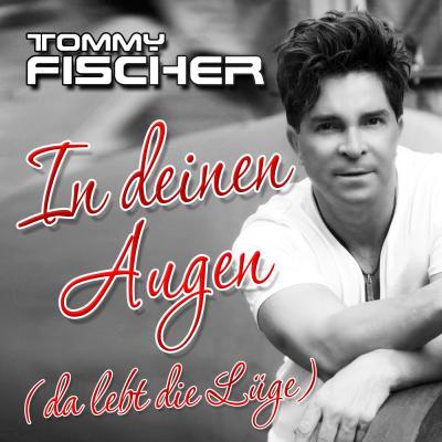 Foto zur Meldung: Tommy Fischer - In Deinen Augen ( Da lebt die Lüge)