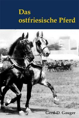 """Foto zur Meldung: Gerd-D. Gauger veröffentlicht Buch """"Das Ostfriesische Pferd"""""""
