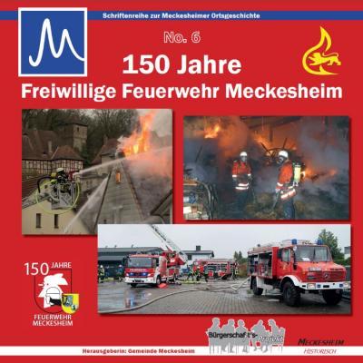Vorschaubild zur Meldung: Schriftenreihe zur Meckesheimer Ortsgeschichte - No. 6 - 150 Jahre Freiwillige Feuerwehr Meckesheim