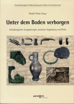 """Veröffentlichung des Fuldaer Geschichtsvereins: """"Frank Verse -Unter dem Boden verborgen – Archäologische Ausgrabungen zwischen Vogelsberg und Rhön"""""""