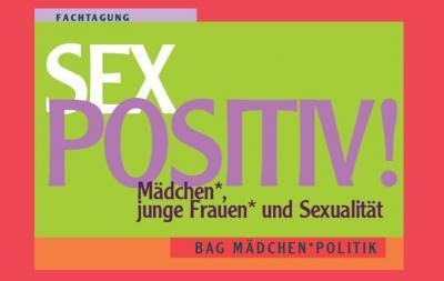 Sex Positiv! Mädchen*, junge Frauen* und Sexualität