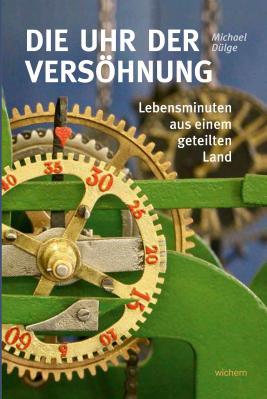 """Vorschaubild zur Meldung: Neues Buch erscheint demnächst: """"Die Uhr der Versöhnung. Lebensminuten aus einem geteilten Land"""""""