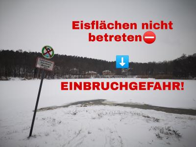 Eisflächen nicht betreten! EINBRUCHGEFAHR!
