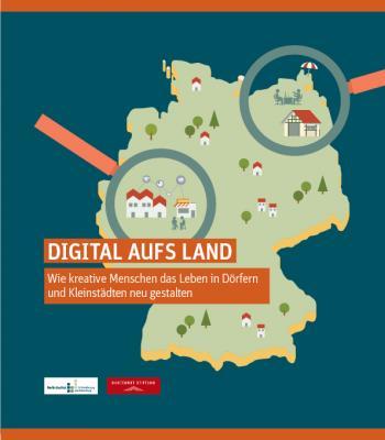 Digital aufs Land: Wie kreative Menschen das Leben in Dörfern und Kleinstädten neu gestalten