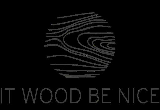 It Wood be Nice
