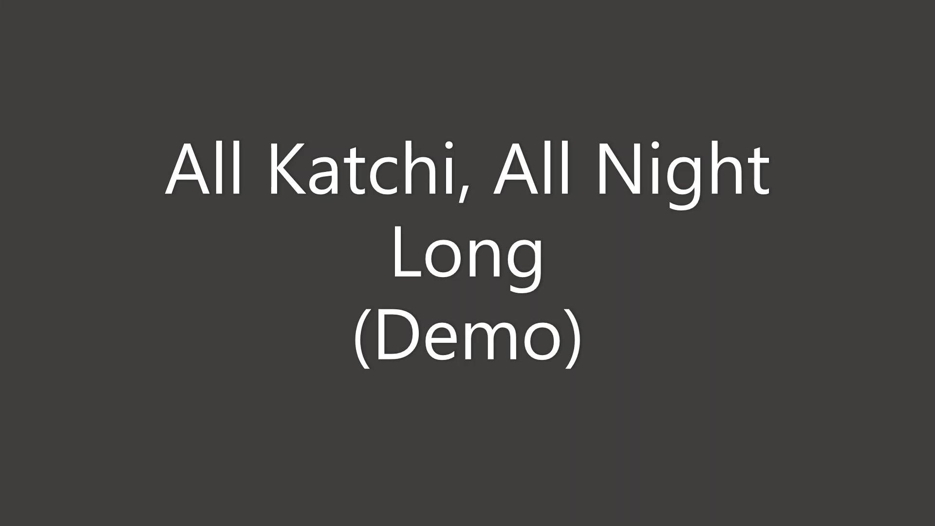 All Katchi, All Night Long Demo
