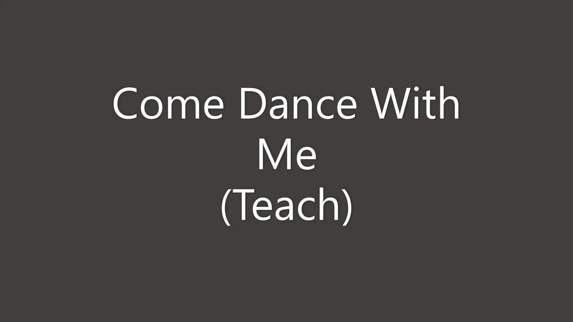 Come Dance With Me Teach