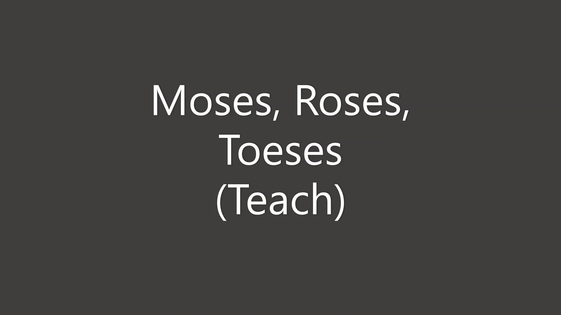 Moses, Roses, Toeses - Teach