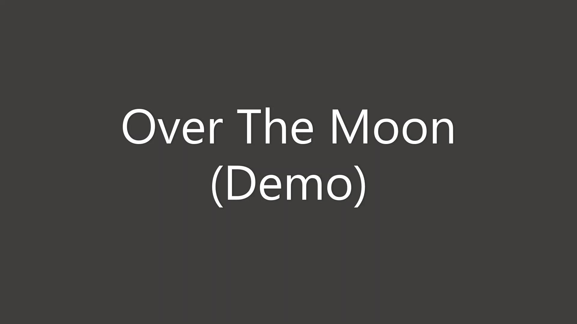Over The Moon Demo