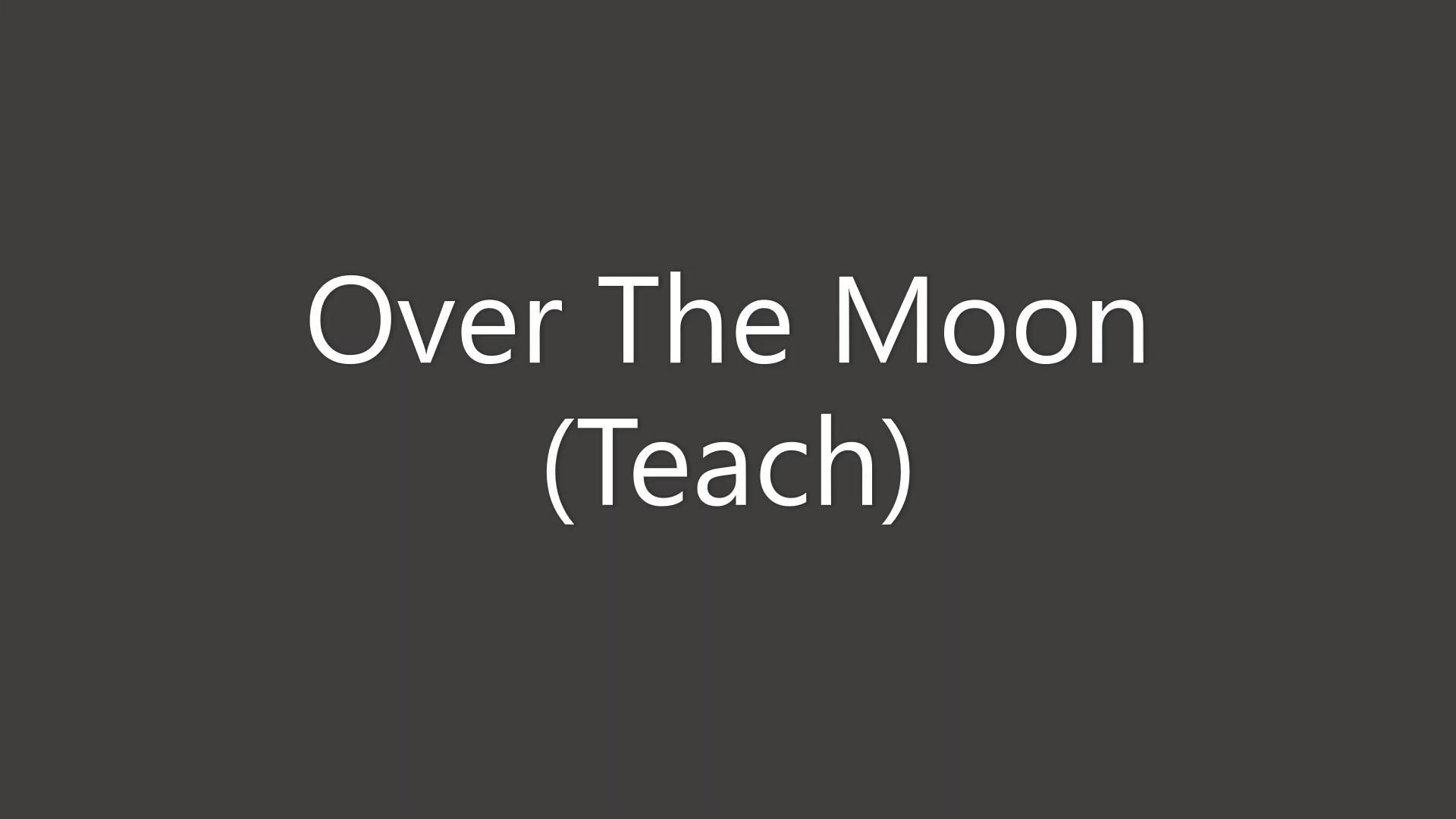 Over The Moon Teach