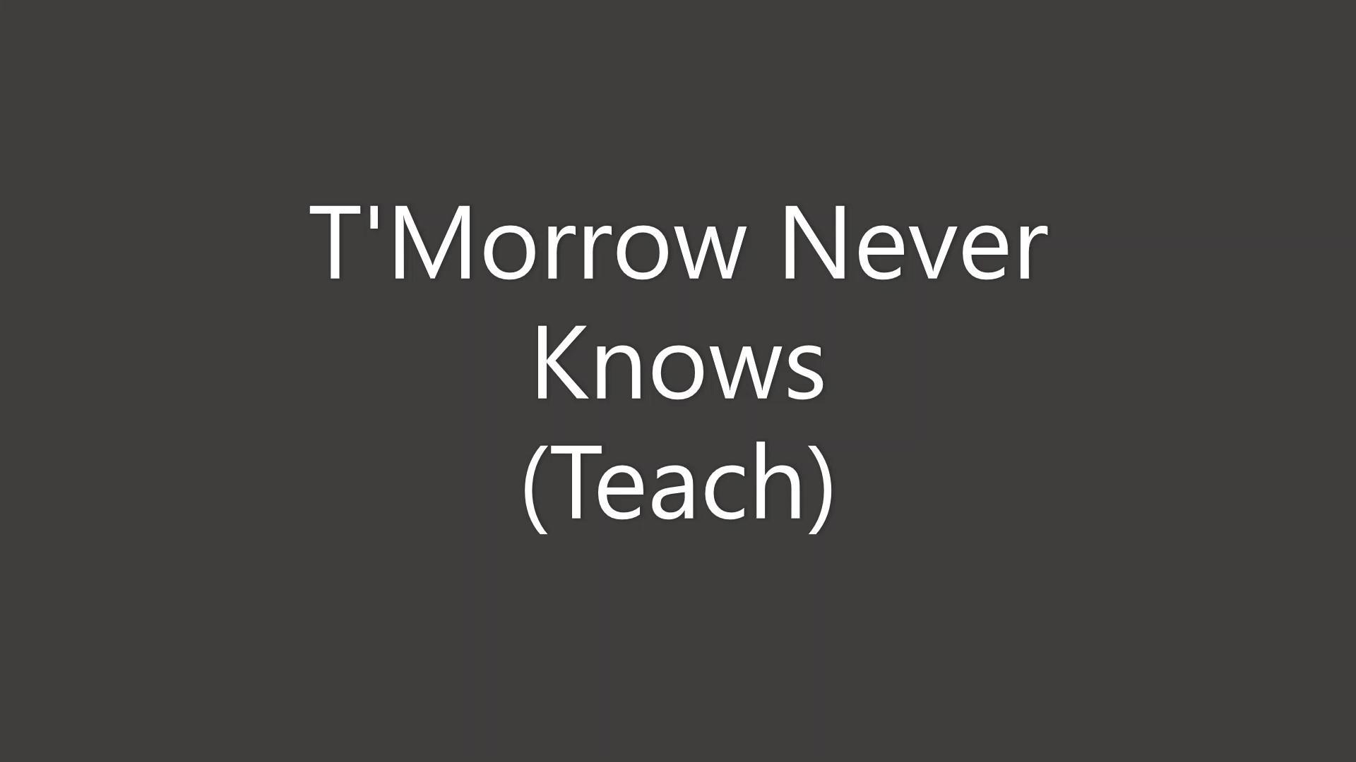 T'Morrow Never Knows Teach