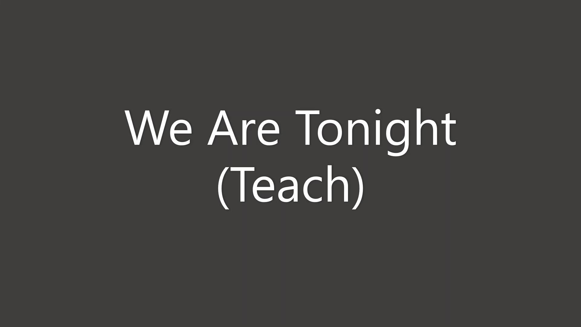 We Are Tonight Teach