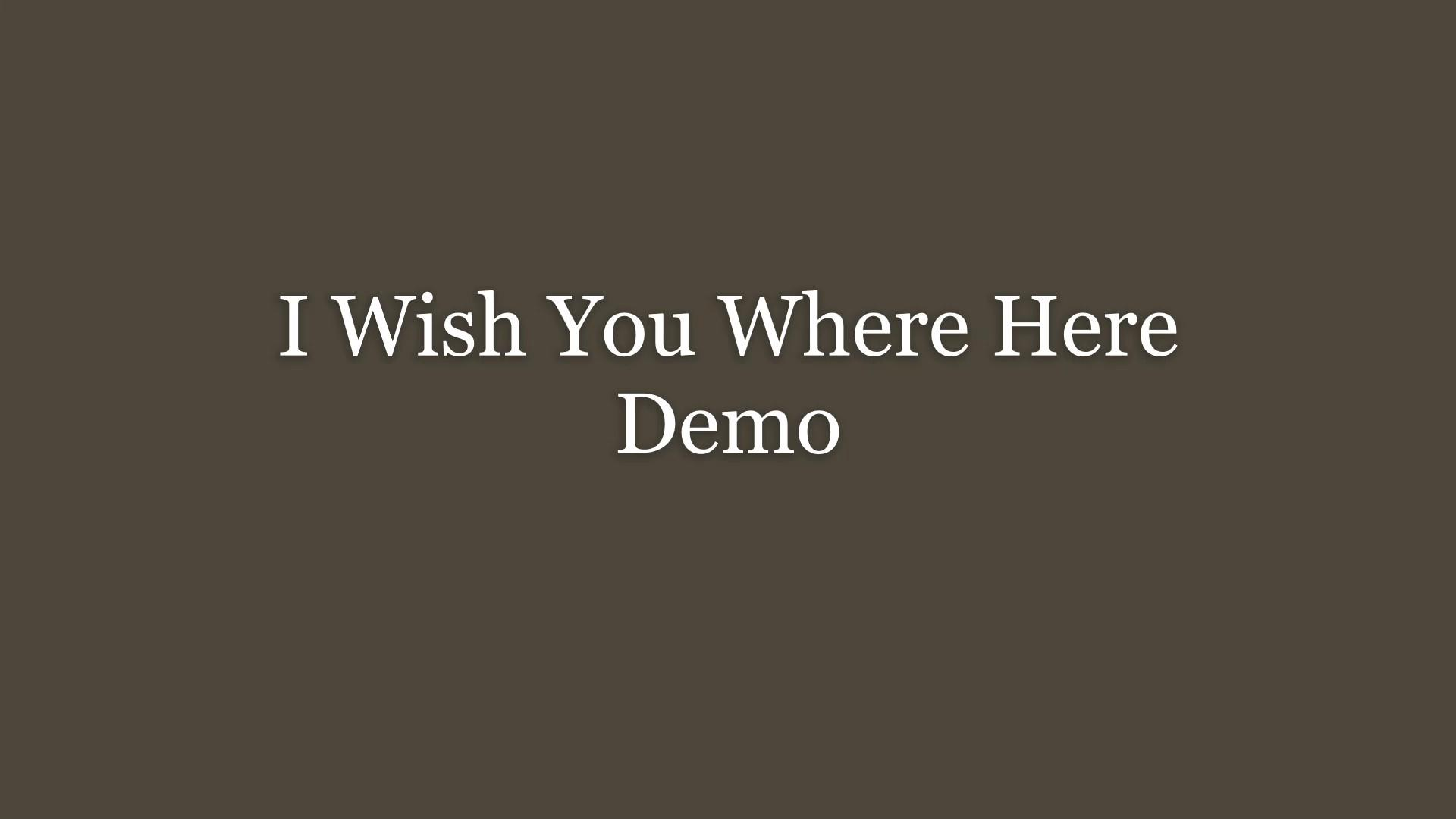 Standbild I Wish You Where Here Demo