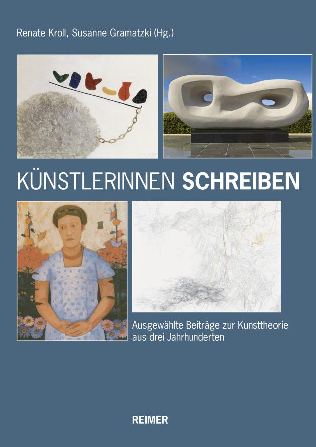Künstlerinnen schreiben. Ausgewählte Texte zur Kunsttheorie aus drei Jahrhunderten, Renate Kroll; Susanne Gramatzki (Hrsg.), Berlin (Reimer-Verlag), 2018