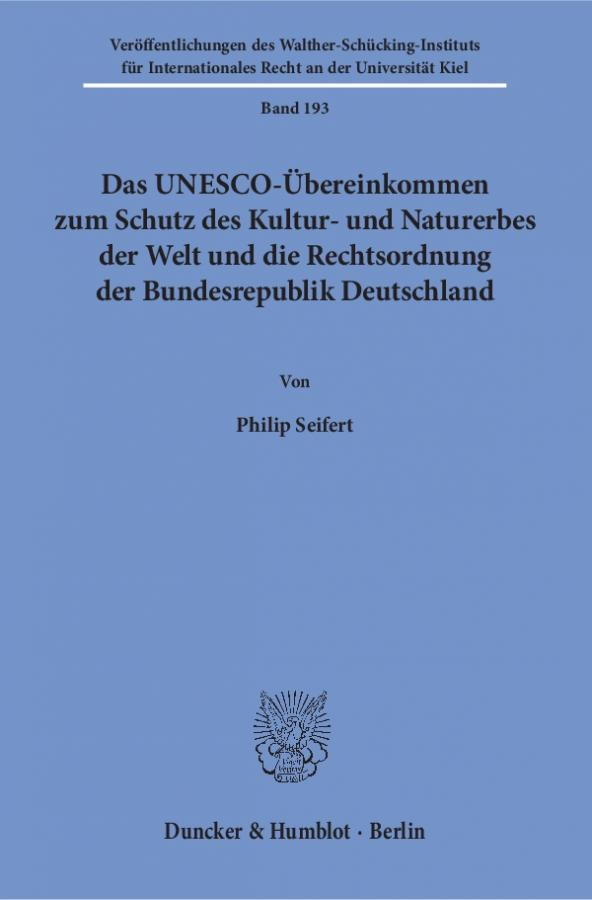 Philip Seifert: Das UNESCO-Übereinkommen zum Schutz des Kultur- und Naturerbes der Welt und die Rechtsordnung der Bundesrepublik Deutschland