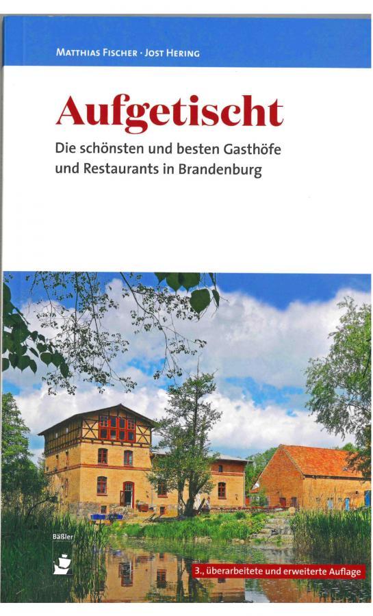 Aufgetischt - Die schönsten und besten Gasthöfe und Restaurants in Brandenburg