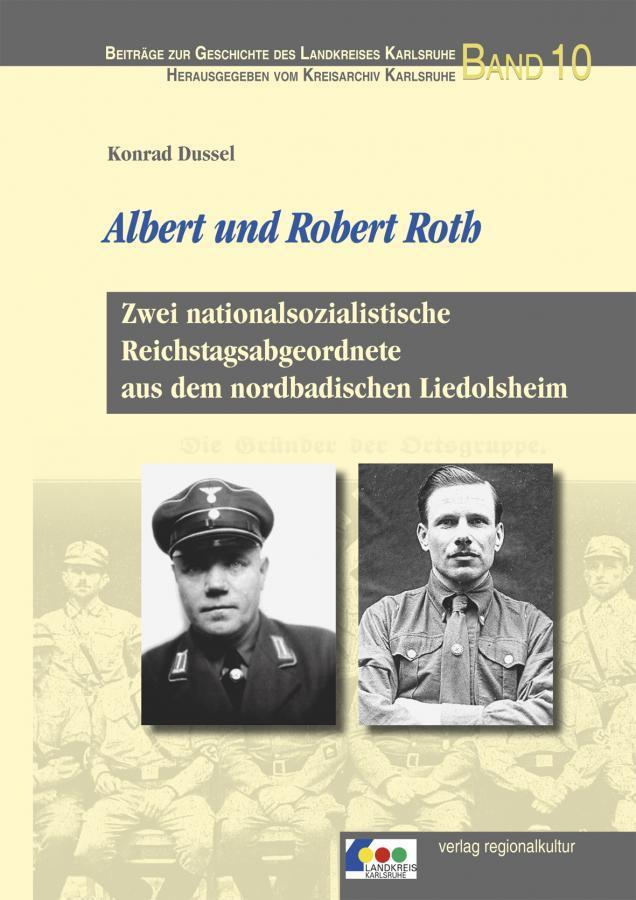 Konrad Dussel: Albert und Robert Roth. Zwei nationalsozialistische Reichstagsabgeordnete aus dem nordbadischen Liedolsheim