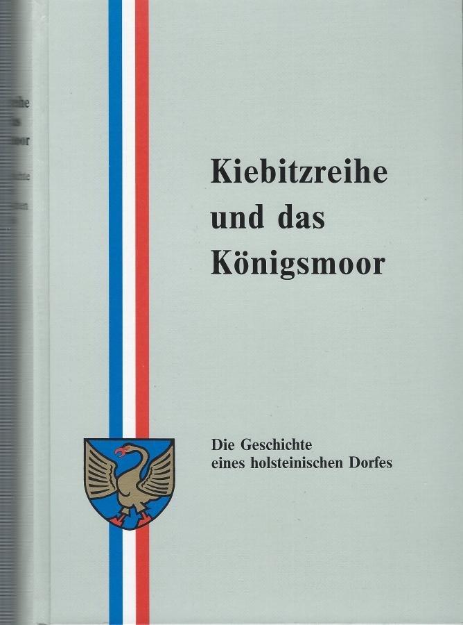 Kiebitzreihe und das Königsmoor - Die Geschichte eines holsteinischen Dorfes
