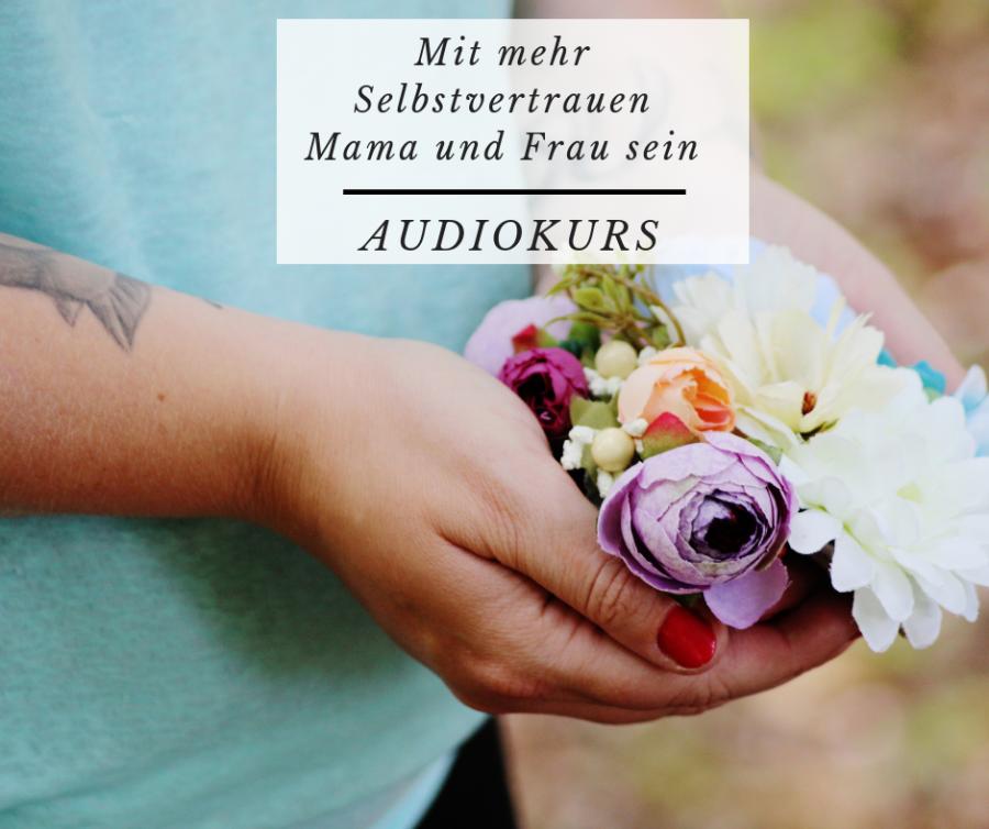 """""""Mit mehr Selbstvertrauen Mama und Frau sein"""""""