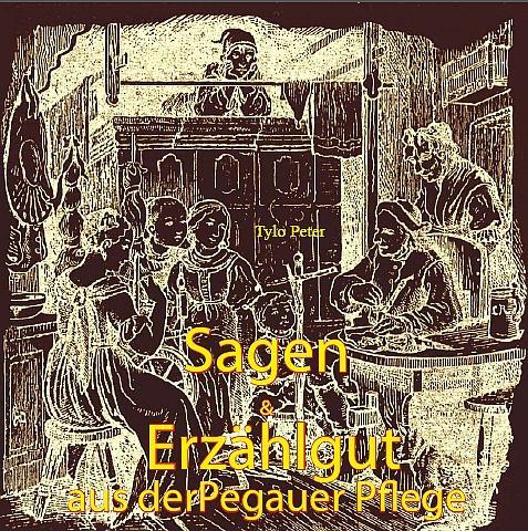 """""""Sagen und Erzählgut aus der Pegauer Pflege"""""""