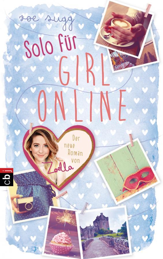 Zoe Sugg: Solo für Girl Online, (c) 2016, cbj, München