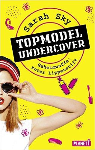 Sarah Sky: Topmodel undercover, (c) 2016, Planet!, Stuttgart